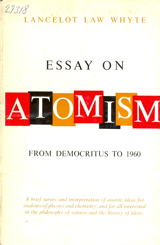 atomism essay Atomism fails again to account for civic duty or communal responsibilities this is the chief reason that platonism was so successful in ancient society compared to atomism, since by atomism our hopes, our fears, and even our.